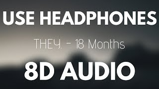 """THEY. """"18 Months"""" Feat. Ty Dolla $ign (8D AUDIO)"""