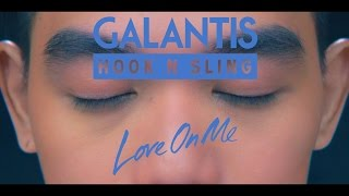Galantis & Hook N Sling   Love On Me (Official Video)