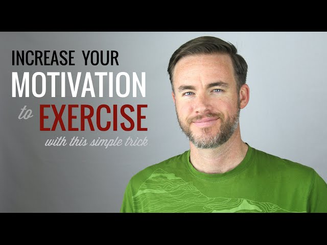 Increase Your Motivation To Exercise With This Simple Trick The Distilled Man