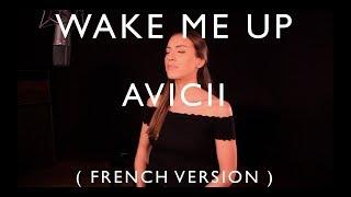 WAKE ME UP ( FRENCH VERSION ) AVICII ft. ALOE BLACC ( TRIBUTE TO AVICII )