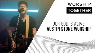 Our God Is Alive - Austin Stone Worship