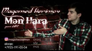 Magomed Kerimov-Men Hara | Yeni 2017 |