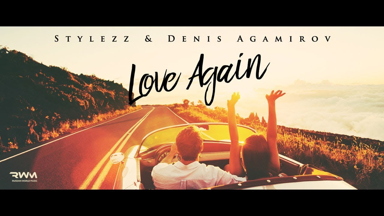 Stylezz, Denis Agamirov - Love Again (Official Video)