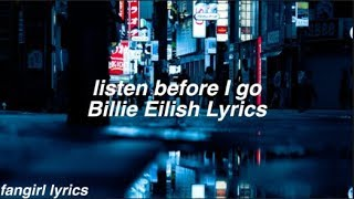 listen before i go || Billie Eilish Lyrics