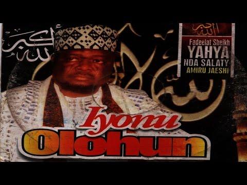 IYONU OLOHUN - Fadelat Sheikh Yahya Nda Solaty Amiru Jaishi