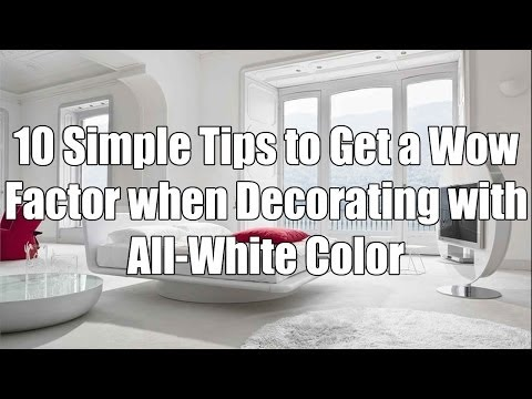 10 Simple Tips to Get a Wow Factor when Decorating with All White Color