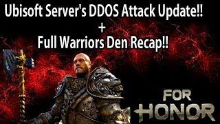 For Honor - Ubisoft Servers DDOS Attack UPDATE!! + Full Warriors Den Recap!!