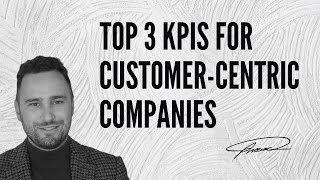 Top 3 KPIs for Customer-Centric Companies