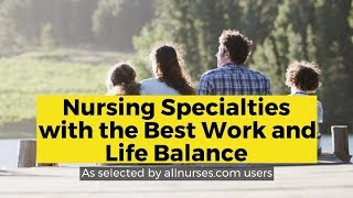 View the video Nursing Specialties with the Best Work and Life Balance