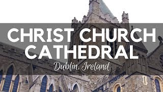 Christ Church Cathedral in Dublin Ireland- Dublin Sightseeing / Things to do in Dublin