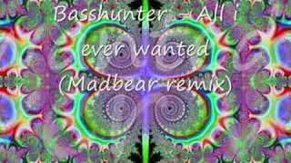 Basshunter   All I Ever Wanted (Madbear Remix)