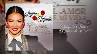 Lupita Infante   El Amor De Mi Vida (Audio)