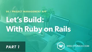 Let's Build: With Ruby on Rails - Project Management App - Part 1