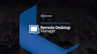 Remote Desktop Manager - Un gestionnaire de connexions à distance pour les professionnels des TI