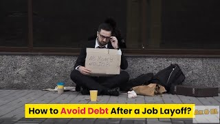 How to Avoid Debt After a Job Layoff.?