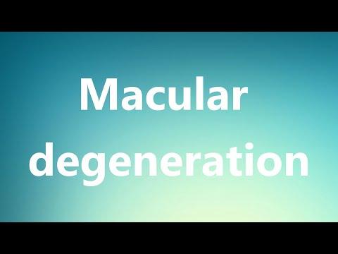 Macular degeneration - Medical Definition and Pronunciation