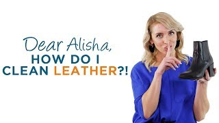 How To Clean Leather | Dear Alisha