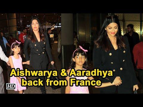 Aishwarya Rai, Aaradhya back from France