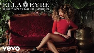 Ella Eyre - We Don't Have To Take Our Clothes Off (Audio)