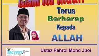 Ustaz Pahrol Mohd Juoi - Terus Berharap Kepada ALLAH