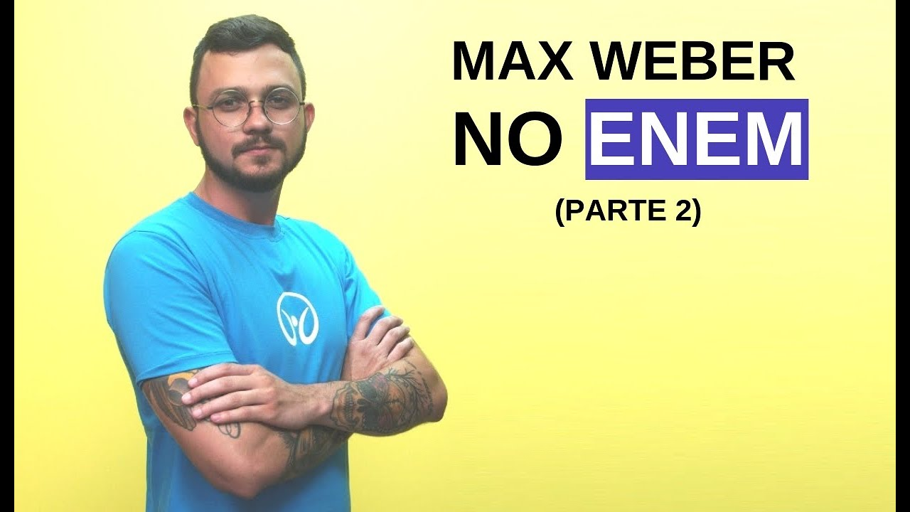 Sociologia no Enem: Max Weber (Parte 2)