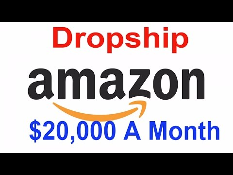 How To Dropship on Amazon Make $20,000 Monthly 2017