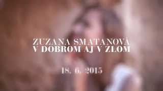 ZUZANA SMATANOVÁ - V dobrom aj v zlom (official teaser)