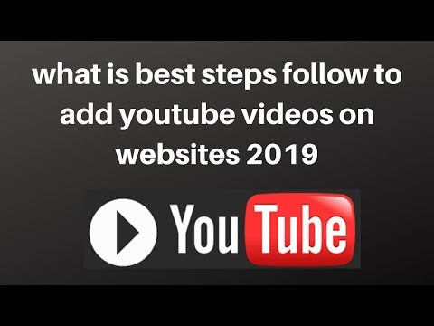 what is best steps follow to add youtube videos on websites 2019