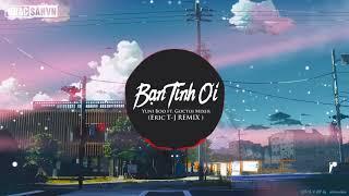 Bạn Tình Ơi Remix - Yuni Boo ft. Goctoi Mixer ( DJ Eric T-J Remix ) | Nhạc Tik Tok