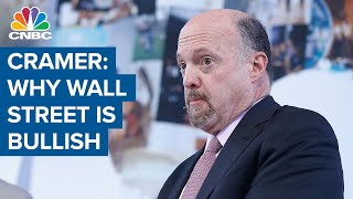 Jim Cramer on why Wall Street is bullish about economic recovery