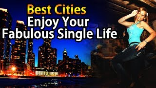 Best Cities to Enjoy Your Fabulous Single Life |Travel Nfx
