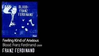 Feeling Kind of Anxious - Blood: Franz Ferdinand [2009] - Franz Ferdinand