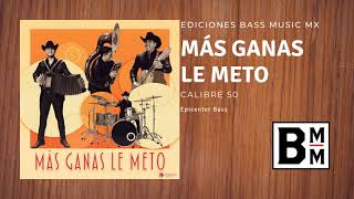 "Calibre 50   Más Ganas Le Meto ""EPICENTER BASS HQ"""