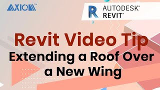 Revit Video Tip: Extending a Roof Over a New Wing