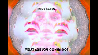 "Paul Leary – ""What Are You Gonna Do?"""