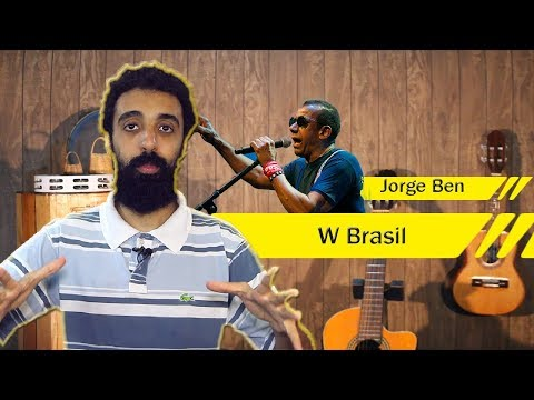Analisando a letra - W Brasil - Jorge Ben Jor
