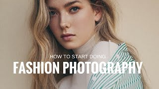 How To Start Doing Fashion Photography