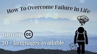 How to Overcome Failure in life   Having difficulty overcoming faliure? Turn failure into success!