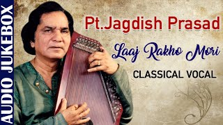 Pt  Jagdish Prasad | Laaj Rakho Mori | Hindustani Classical Songs | Classical Vocal Songs