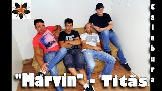 "Calabura - ""Marvin"" Cover (Titãs)"