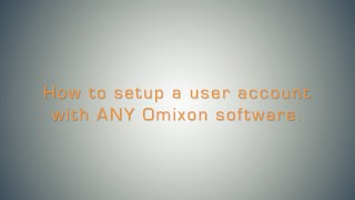 How to Setup a User Account in Any Omixon Software