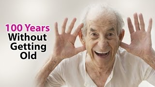 How To Live 100 Yrs Without Growing Old?