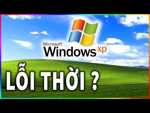 Năm 2019 rồi Win XP còn làm ăn gì được nữa không?