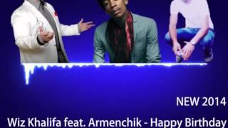 Wiz Khalifa feat.  Armenchik - Happy Birthday 2014  (Remix By LyovG)