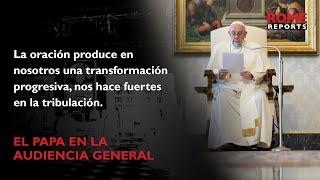 El Papa Francisco explica cuatro características de la oración