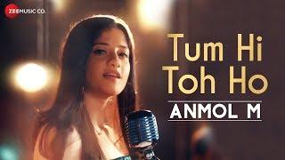 Tum Hi Toh Ho  Anmol Malik