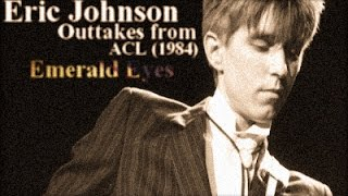 Eric Johnson - Outtakes from ACL (1984)//Emerald Eyes