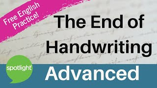 The End of Handwriting | ADVANCED | practice English with Spotlight