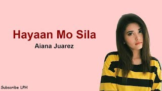 Hayaan Mo Sila   Aiana Juarez (Ex Battalion & O.C. Dawgs) Lyrics Video