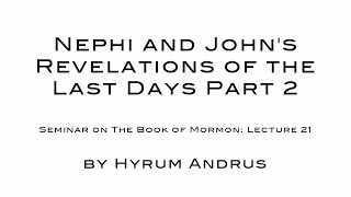 Nephi and John's Revelations of the Last Days Part 2 The Book of Mormon Lecture 21 by Hyrum Andrus